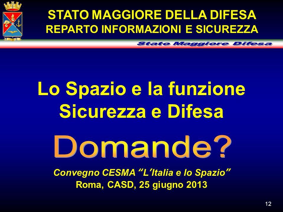 12 Lo Spazio e la funzione Sicurezza e Difesa Convegno CESMA LItalia e lo Spazio Roma, CASD, 25 giugno 2013 STATO MAGGIORE DELLA DIFESA REPARTO INFORM