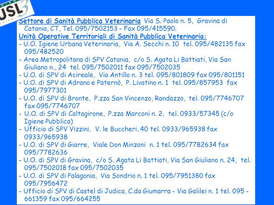 Settore di Sanità Pubblica Veterinaria Via S. Paolo n. 5, Gravina di Catania, CT, Tel. 095/7502153 - Fax 095/415590. Unità Operative Territoriali di S