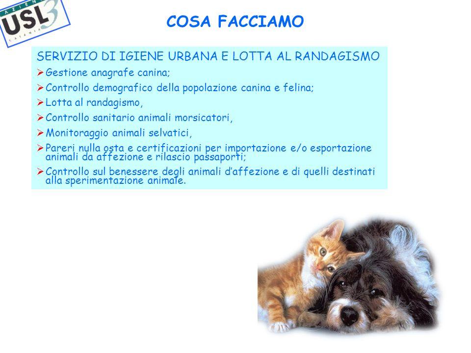SERVIZIO DI IGIENE URBANA E LOTTA AL RANDAGISMO Gestione anagrafe canina; Controllo demografico della popolazione canina e felina; Lotta al randagismo