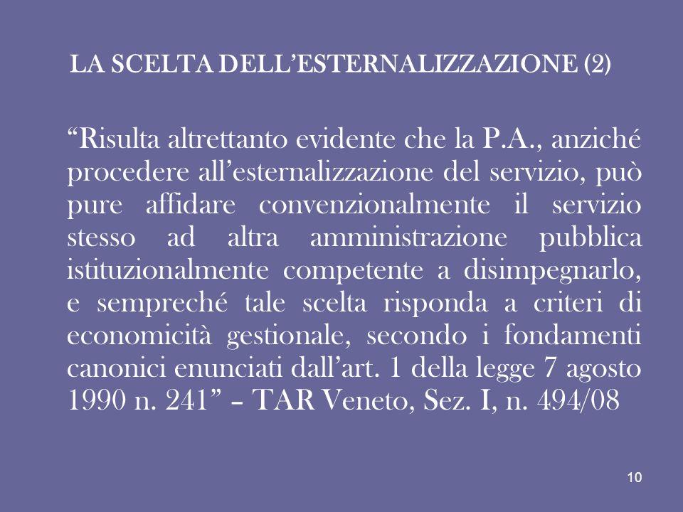 LA SCELTA DELLESTERNALIZZAZIONE (2) Risulta altrettanto evidente che la P.A., anziché procedere allesternalizzazione del servizio, può pure affidare c