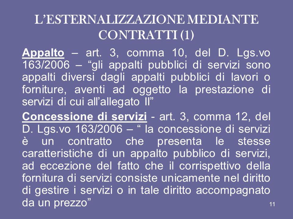 LESTERNALIZZAZIONE MEDIANTE CONTRATTI (1) Appalto – art. 3, comma 10, del D. Lgs.vo 163/2006 – gli appalti pubblici di servizi sono appalti diversi da