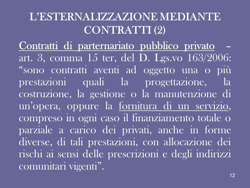 LESTERNALIZZAZIONE MEDIANTE CONTRATTI (2) Contratti di parternariato pubblico privato – art. 3, comma 15 ter, del D. Lgs.vo 163/2006: sono contratti a