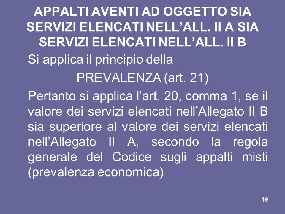 APPALTI AVENTI AD OGGETTO SIA SERVIZI ELENCATI NELLALL. II A SIA SERVIZI ELENCATI NELLALL. II B Si applica il principio della PREVALENZA (art. 21) Per