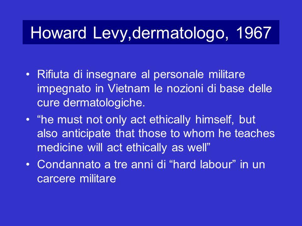 Howard Levy,dermatologo, 1967 Rifiuta di insegnare al personale militare impegnato in Vietnam le nozioni di base delle cure dermatologiche. he must no