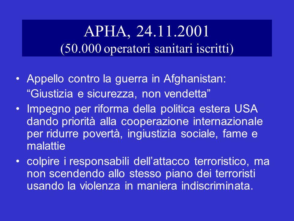 APHA, 24.11.2001 (50.000 operatori sanitari iscritti) Appello contro la guerra in Afghanistan: Giustizia e sicurezza, non vendetta Impegno per riforma