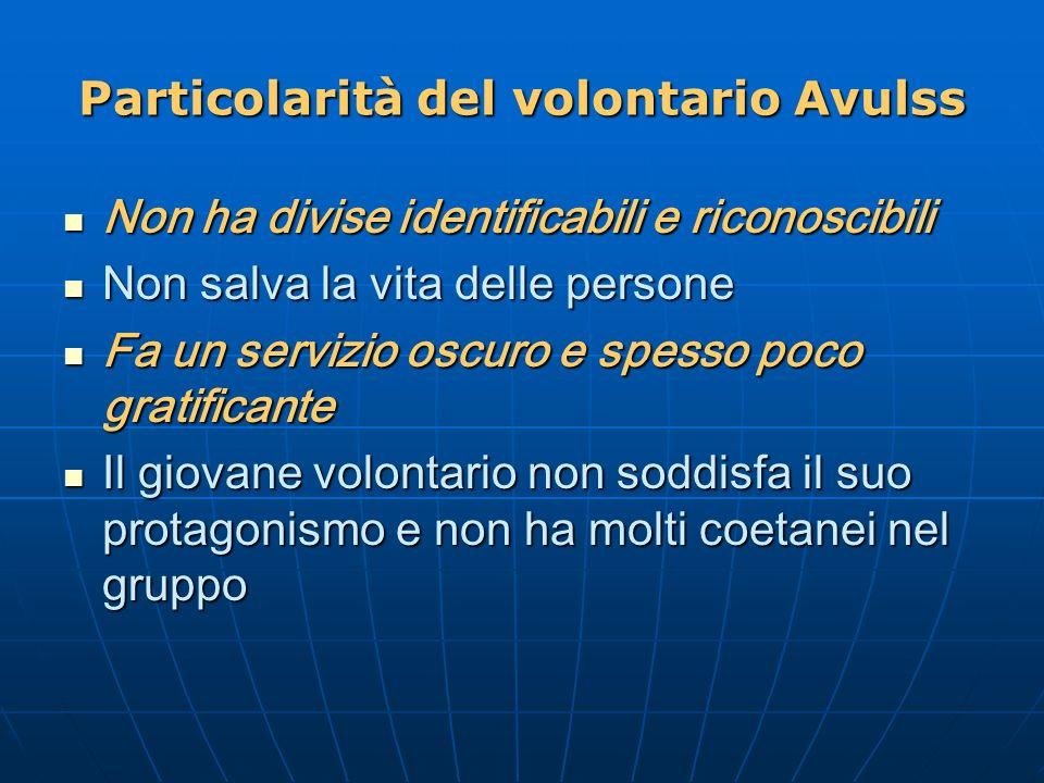 Particolarità del volontario Avulss Non ha divise identificabili e riconoscibili Non ha divise identificabili e riconoscibili Non salva la vita delle