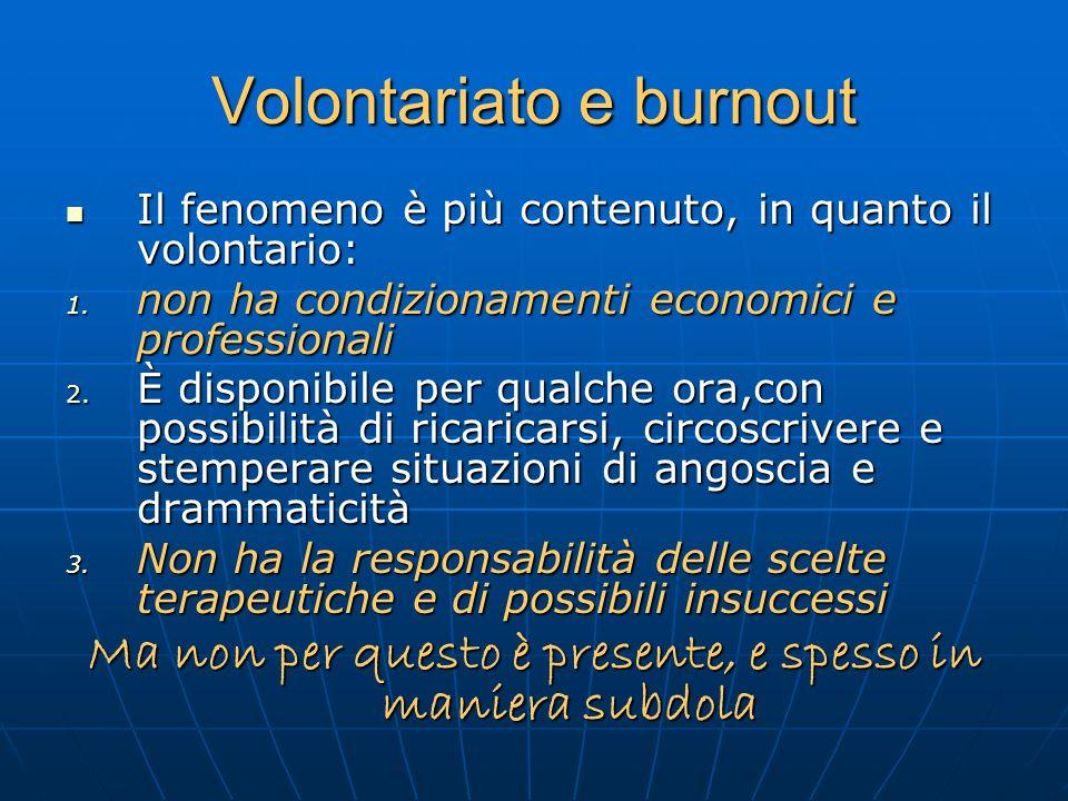 Volontariato e burnout Il fenomeno è più contenuto, in quanto il volontario: Il fenomeno è più contenuto, in quanto il volontario: 1. non ha condizion