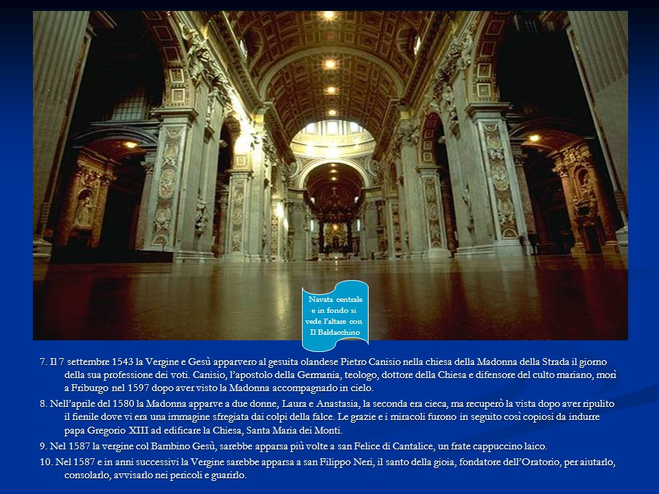 7. Il 7 settembre 1543 la Vergine e Gesù apparvero al gesuita olandese Pietro Canisio nella chiesa della Madonna della Strada il giorno della sua prof