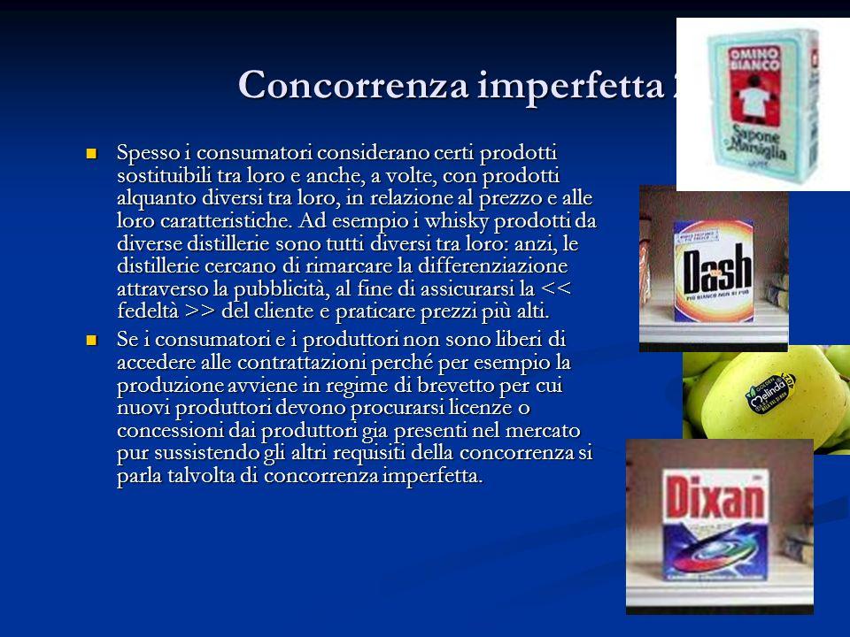 Concorrenza imperfetta 2 Spesso i consumatori considerano certi prodotti sostituibili tra loro e anche, a volte, con prodotti alquanto diversi tra lor
