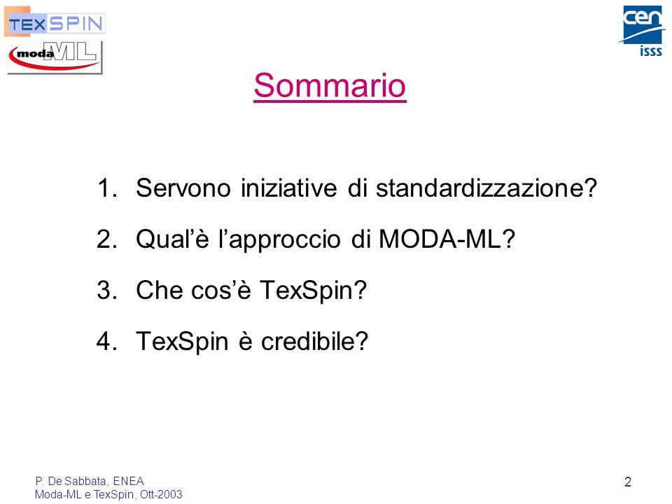 P. De Sabbata, ENEA Moda-ML e TexSpin, Ott-2003 2 Sommario 1.Servono iniziative di standardizzazione? 2.Qualè lapproccio di MODA-ML? 3.Che cosè TexSpi