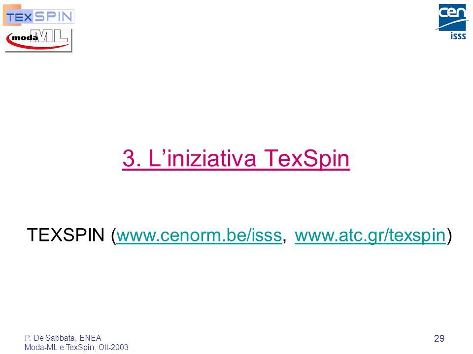 P. De Sabbata, ENEA Moda-ML e TexSpin, Ott-2003 29 3. Liniziativa TexSpin TEXSPIN (www.cenorm.be/isss, www.atc.gr/texspin)www.cenorm.be/issswww.atc.gr