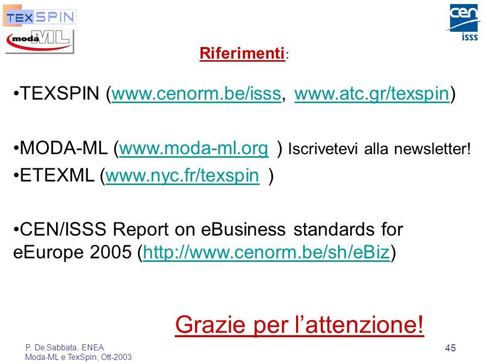 P. De Sabbata, ENEA Moda-ML e TexSpin, Ott-2003 45 Grazie per lattenzione! Riferimenti : TEXSPIN (www.cenorm.be/isss, www.atc.gr/texspin)www.cenorm.be