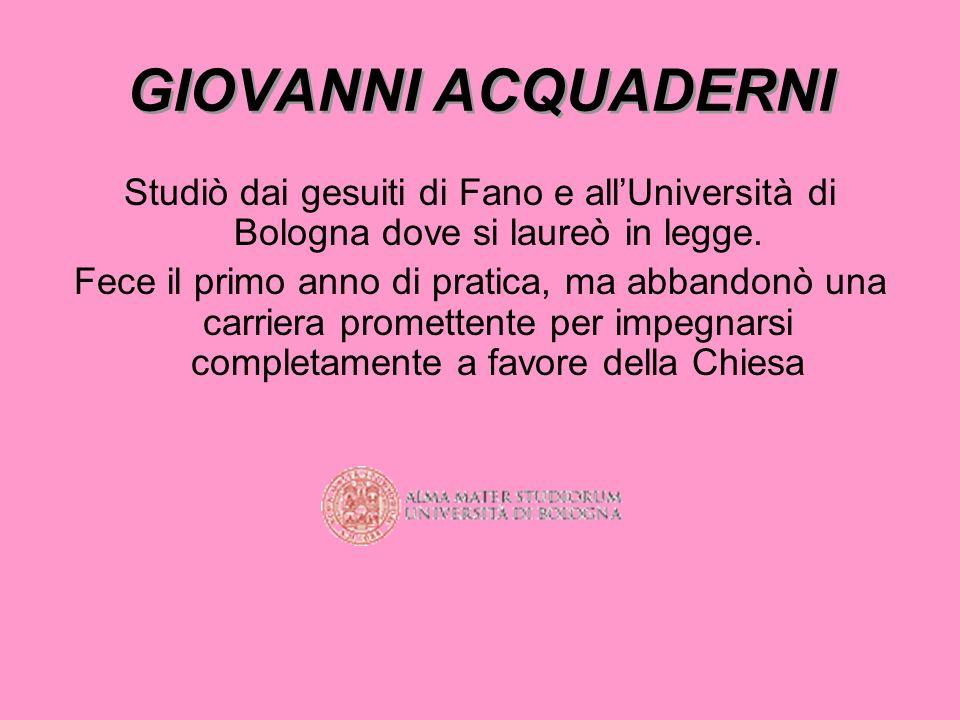 GIOVANNI ACQUADERNI Giovanni Battista Acquaderni nacque a Castel San Pietro Terme (BO) il 16.03.1839 in uno stato Pontificio ancora molto lontano dall