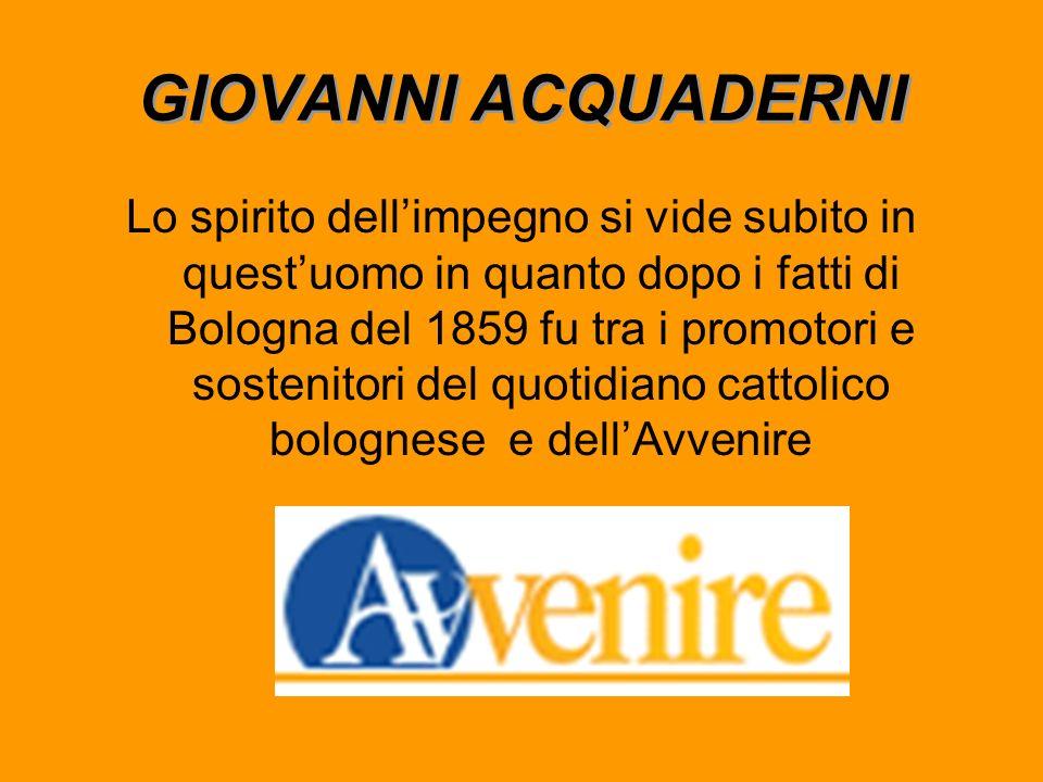GIOVANNI ACQUADERNI Studiò dai gesuiti di Fano e allUniversità di Bologna dove si laureò in legge. Fece il primo anno di pratica, ma abbandonò una car