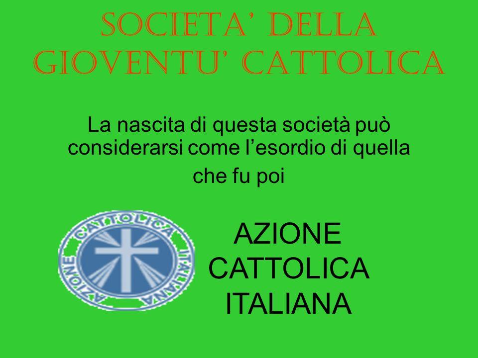 SOCIETA DELLA GIOVENTU CATTOLICA Il primo circolo ufficiale della Società fu fondato proprio a Viterbo ed intitolato a Santa Rosa