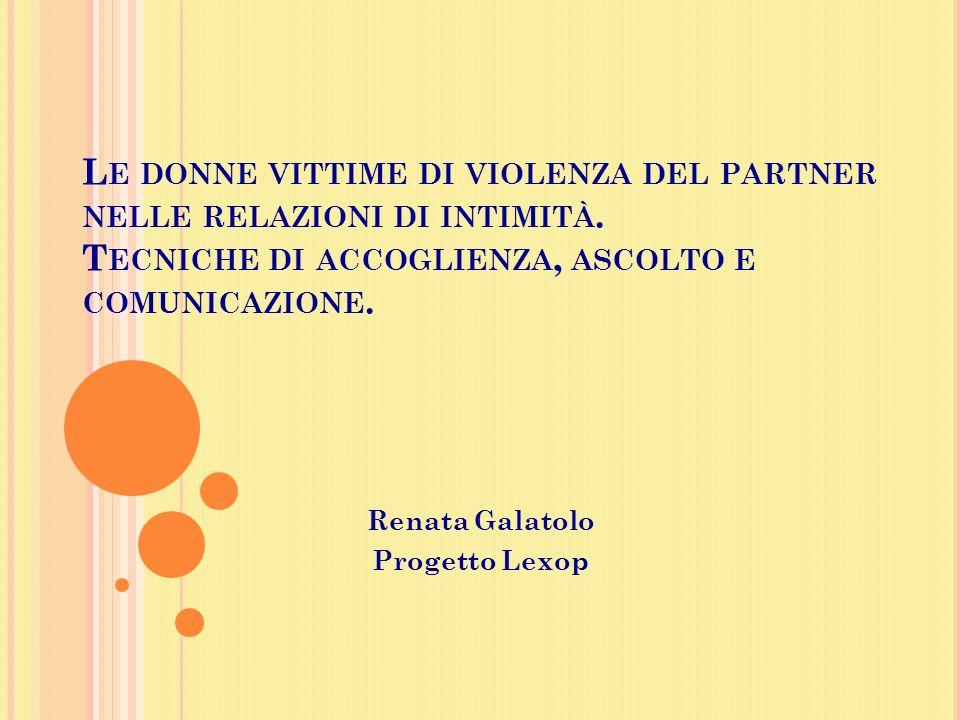 O BIETTIVI DELLA PRESENTAZIONE Obiettivo generale : descrivere le componenti comunicative principali del colloquio tra lavvocato e la donna vittima di violenza.