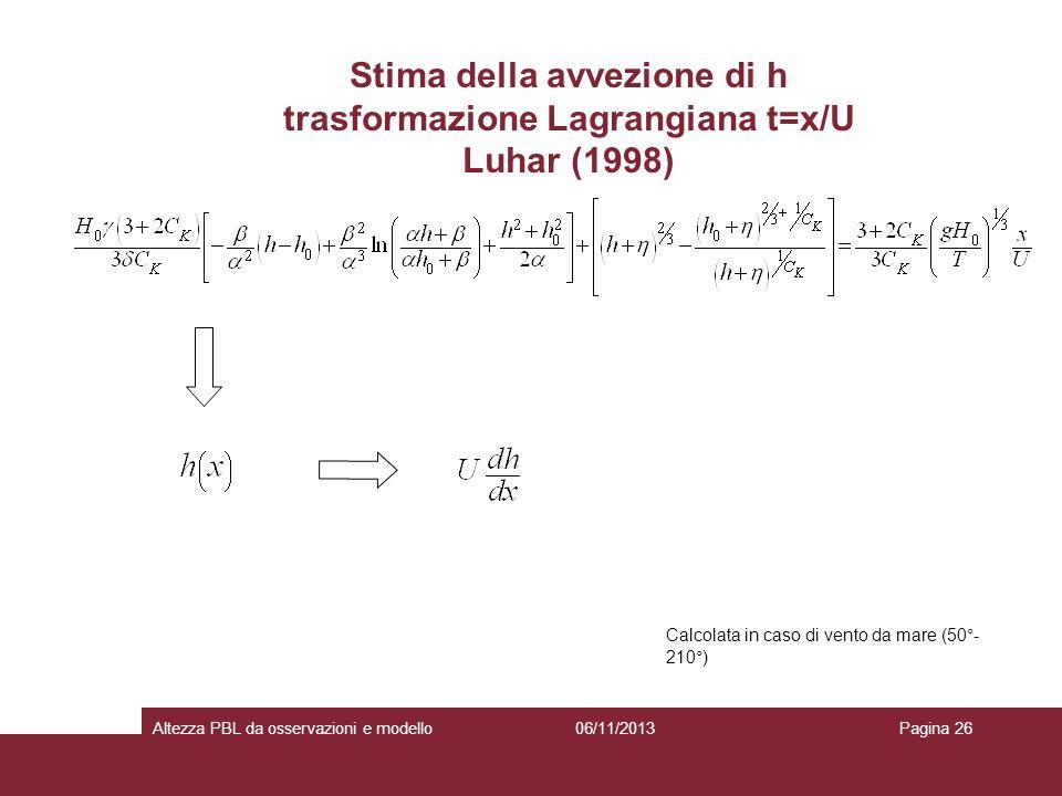 06/11/2013Altezza PBL da osservazioni e modelloPagina 26 Stima della avvezione di h trasformazione Lagrangiana t=x/U Luhar (1998) Calcolata in caso di