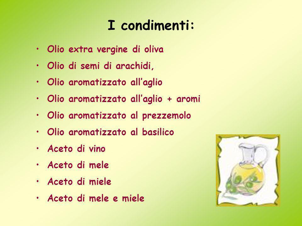 I condimenti: Olio extra vergine di oliva Olio di semi di arachidi, Olio aromatizzato allaglio Olio aromatizzato allaglio + aromi Olio aromatizzato al