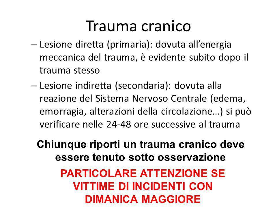 Trauma cranico – Lesione diretta (primaria): dovuta allenergia meccanica del trauma, è evidente subito dopo il trauma stesso – Lesione indiretta (seco