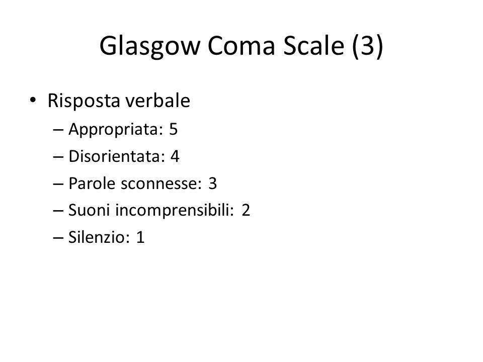 Glasgow Coma Scale (4) Movimenti – Spontanei/a comando: 6 – Localizza il dolore: 5 – Si ritrae dal dolore: 4 – Flessione forzata degli arti: 3 – Estensione forzata degli arti: 2 – Rilasciamento flaccido: 1 Se il punteggio totale è inferiore a 14 il trauma è GRAVE