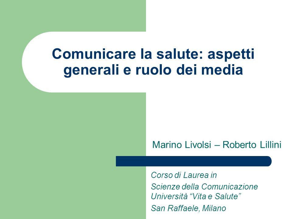 Comunicare la salute: aspetti generali e ruolo dei media Marino Livolsi – Roberto Lillini Corso di Laurea in Scienze della Comunicazione Università Vi