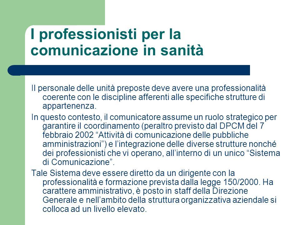 I professionisti per la comunicazione in sanità Il personale delle unità preposte deve avere una professionalità coerente con le discipline afferenti