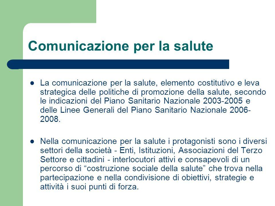 Comunicazione per la salute La comunicazione per la salute, elemento costitutivo e leva strategica delle politiche di promozione della salute, secondo