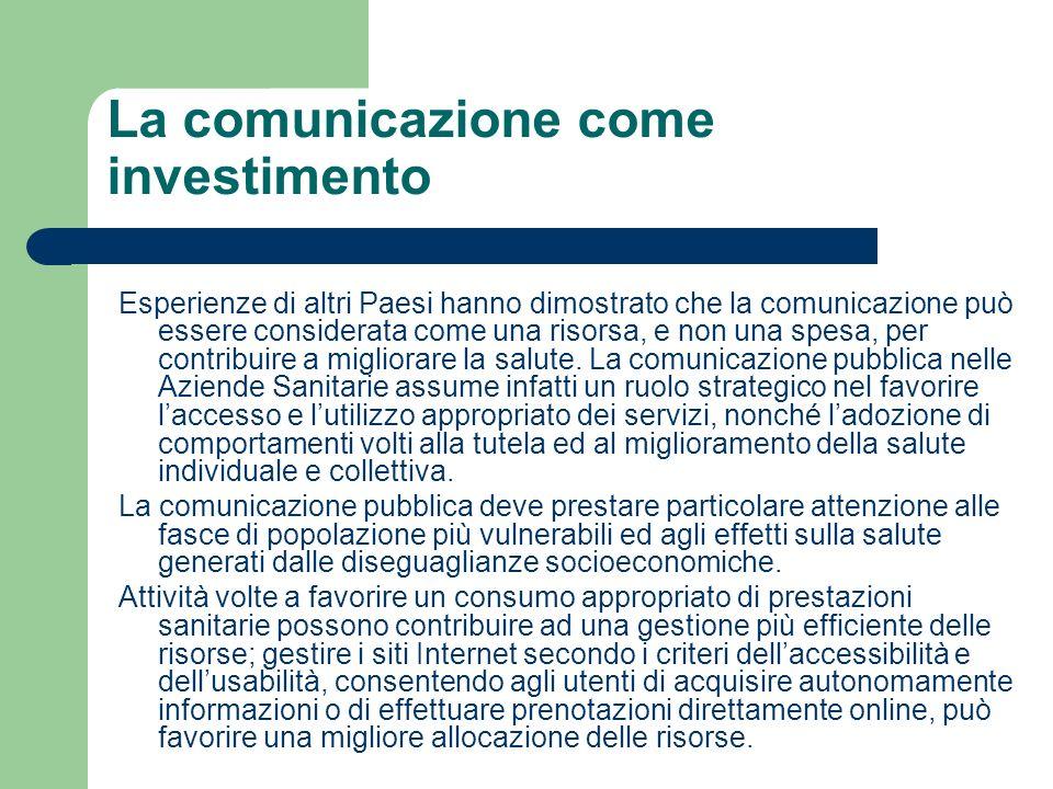 La comunicazione come investimento Esperienze di altri Paesi hanno dimostrato che la comunicazione può essere considerata come una risorsa, e non una