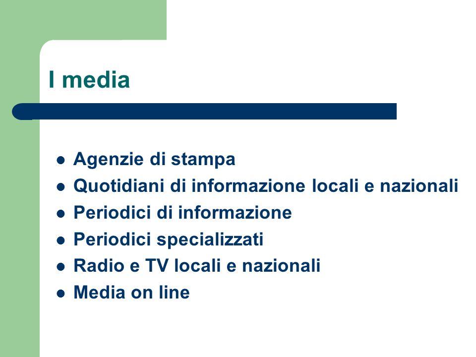 I media Agenzie di stampa Quotidiani di informazione locali e nazionali Periodici di informazione Periodici specializzati Radio e TV locali e nazional