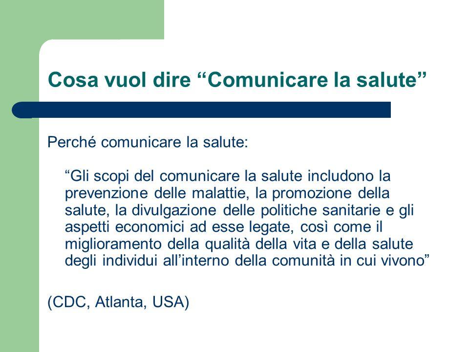 Cosa vuol dire Comunicare la salute Perché comunicare la salute: Gli scopi del comunicare la salute includono la prevenzione delle malattie, la promoz