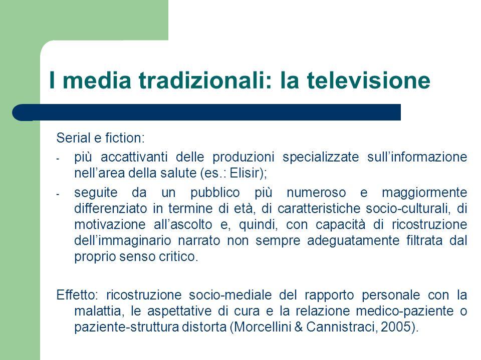 I media tradizionali: la televisione Serial e fiction: - più accattivanti delle produzioni specializzate sullinformazione nellarea della salute (es.: