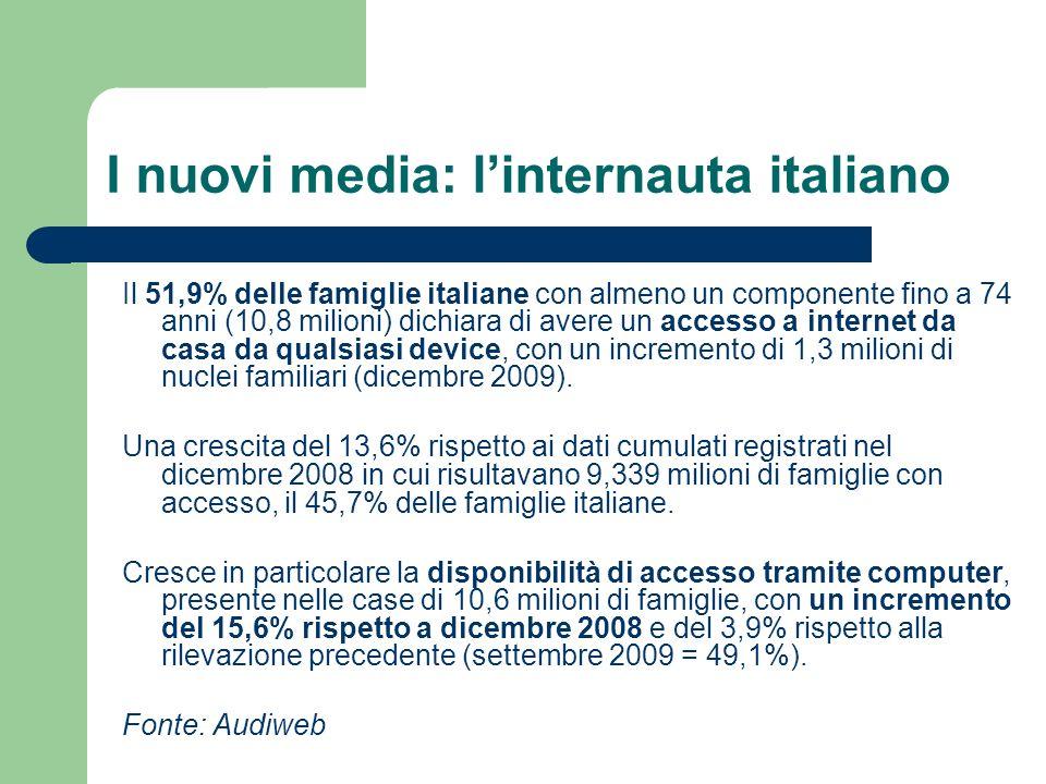 I nuovi media: linternauta italiano Il 51,9% delle famiglie italiane con almeno un componente fino a 74 anni (10,8 milioni) dichiara di avere un acces