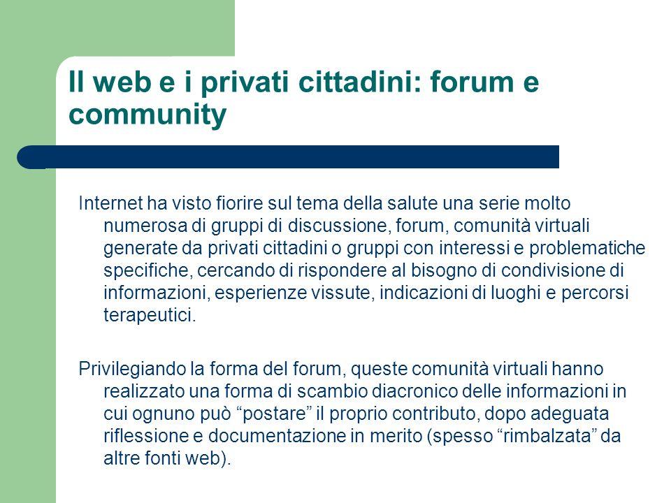 Il web e i privati cittadini: forum e community Internet ha visto fiorire sul tema della salute una serie molto numerosa di gruppi di discussione, for