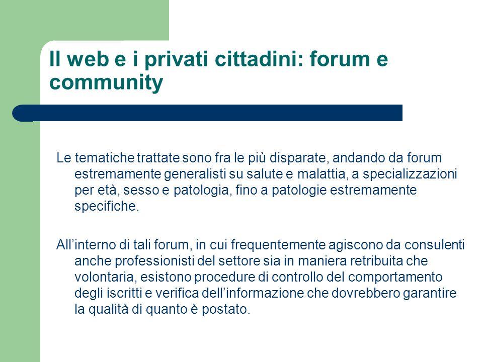 Il web e i privati cittadini: forum e community Le tematiche trattate sono fra le più disparate, andando da forum estremamente generalisti su salute e