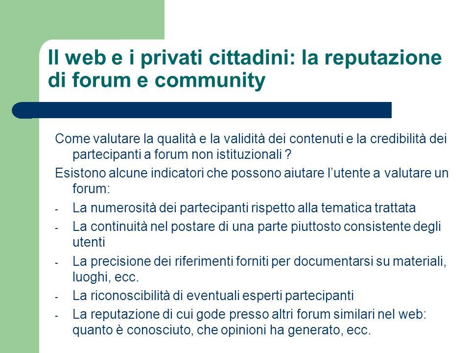 Il web e i privati cittadini: la reputazione di forum e community Come valutare la qualità e la validità dei contenuti e la credibilità dei partecipan