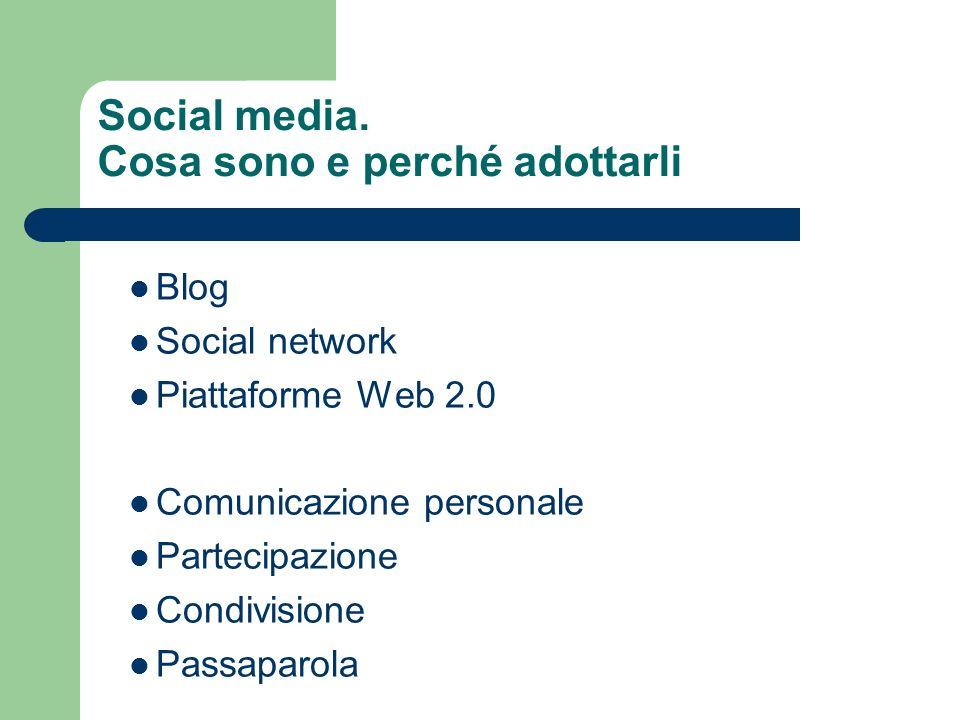 Social media. Cosa sono e perché adottarli Blog Social network Piattaforme Web 2.0 Comunicazione personale Partecipazione Condivisione Passaparola