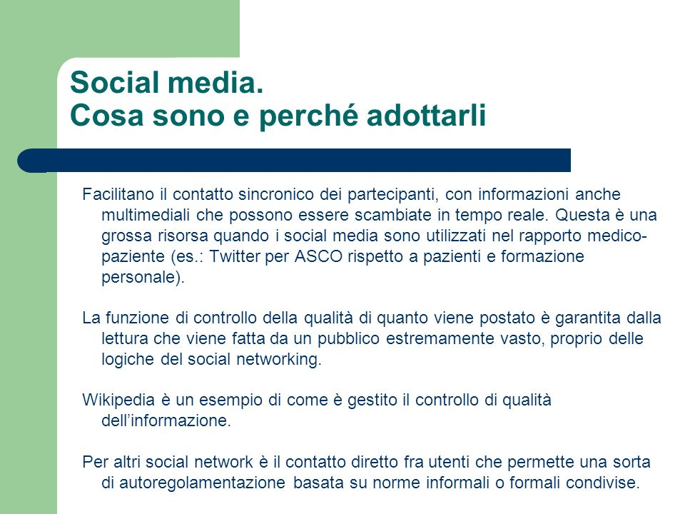 Social media. Cosa sono e perché adottarli Facilitano il contatto sincronico dei partecipanti, con informazioni anche multimediali che possono essere