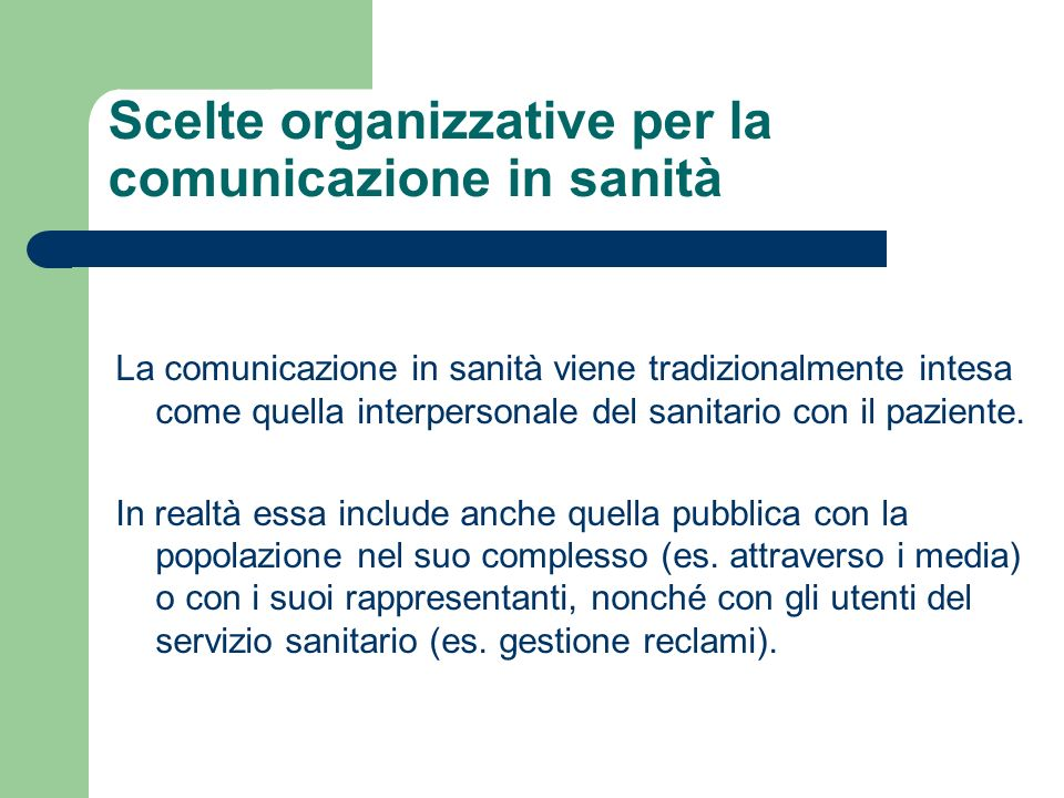 Scelte organizzative per la comunicazione in sanità La comunicazione in sanità viene tradizionalmente intesa come quella interpersonale del sanitario