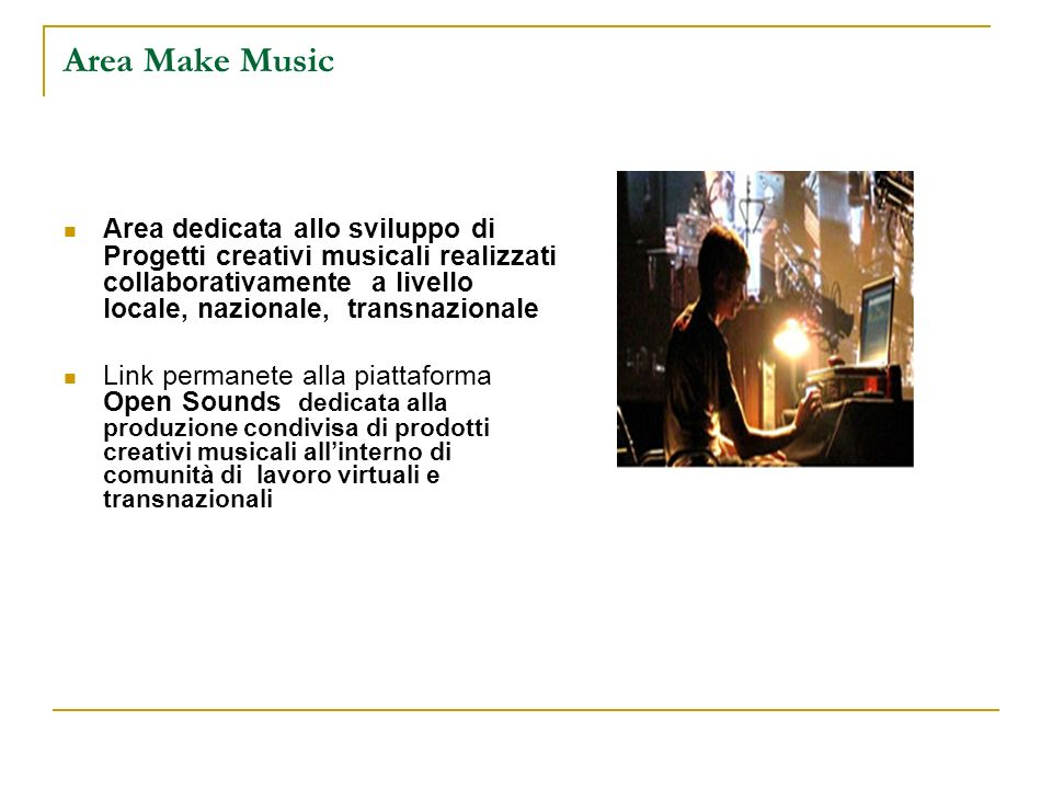 Area Make Music Area dedicata allo sviluppo di Progetti creativi musicali realizzati collaborativamente a livello locale, nazionale, transnazionale Li