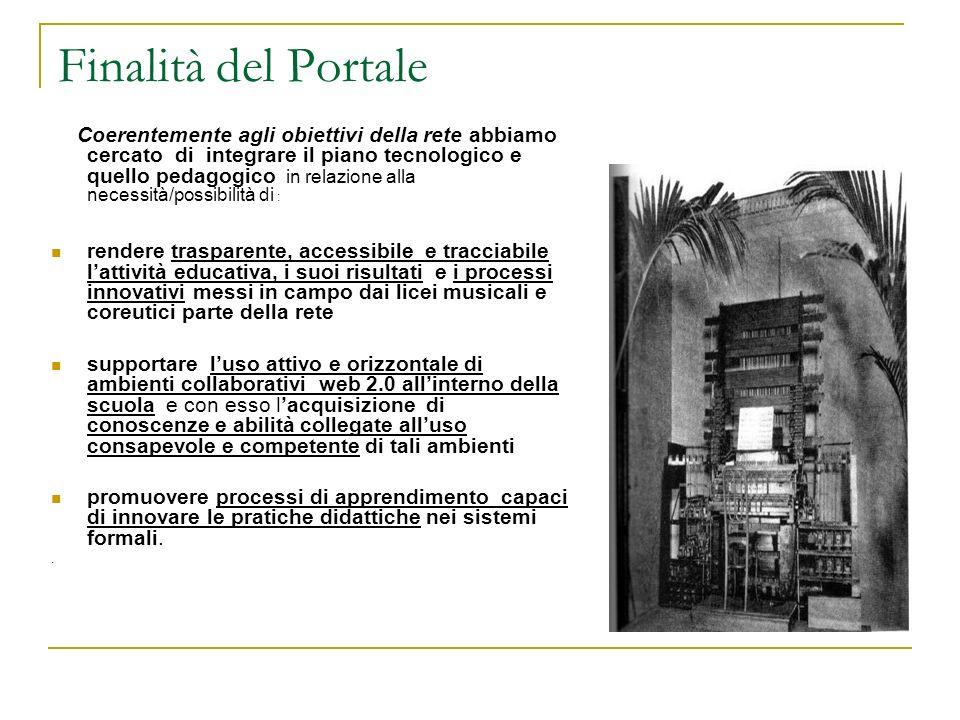 Finalità del Portale Coerentemente agli obiettivi della rete abbiamo cercato di integrare il piano tecnologico e quello pedagogico in relazione alla n