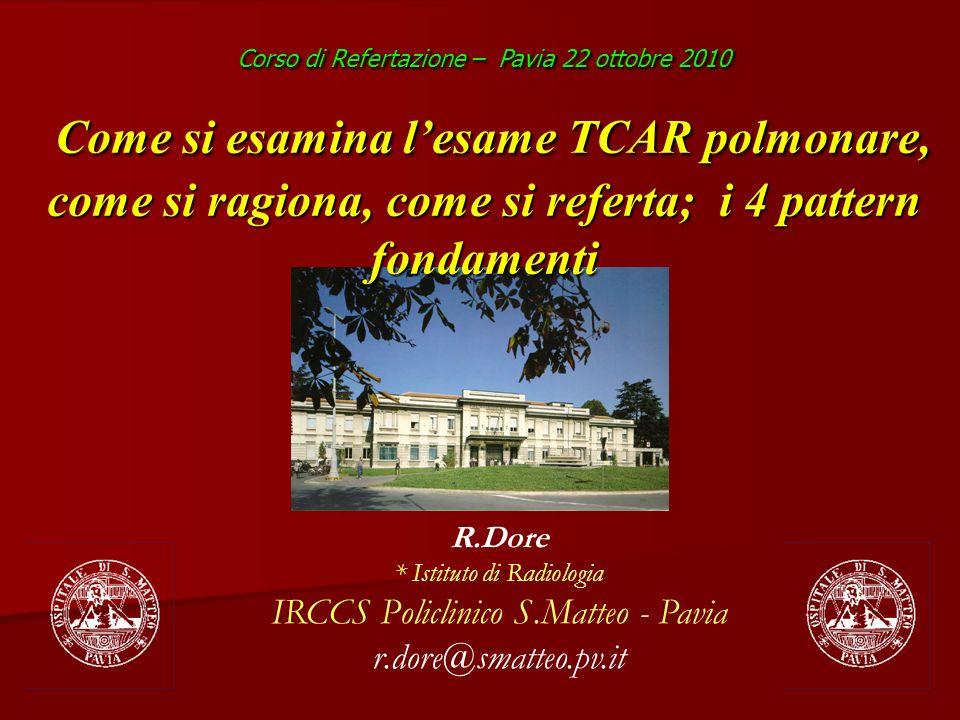 R.Dore * Istituto di Radiologia IRCCS Policlinico S.Matteo - Pavia r.dore@smatteo.pv.it Corso di Refertazione – Pavia 22 ottobre 2010 Come si esamina