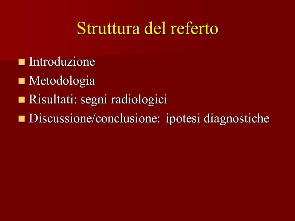 Struttura del referto Introduzione Introduzione Metodologia Metodologia Risultati: segni radiologici Risultati: segni radiologici Discussione/conclusi