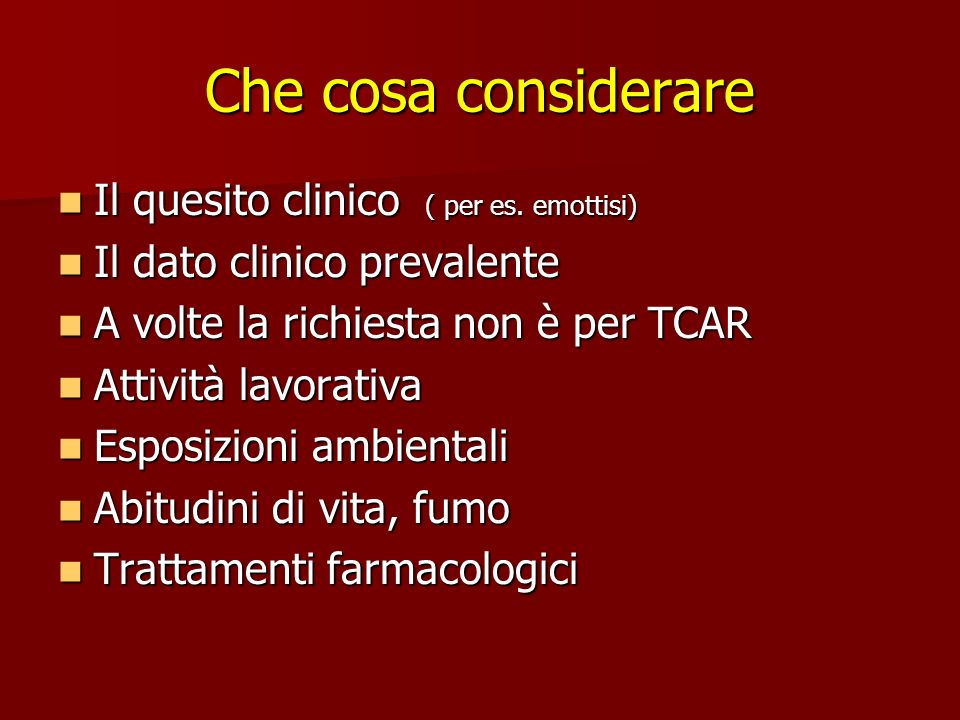 Che cosa considerare Il quesito clinico ( per es. emottisi) Il quesito clinico ( per es. emottisi) Il dato clinico prevalente Il dato clinico prevalen