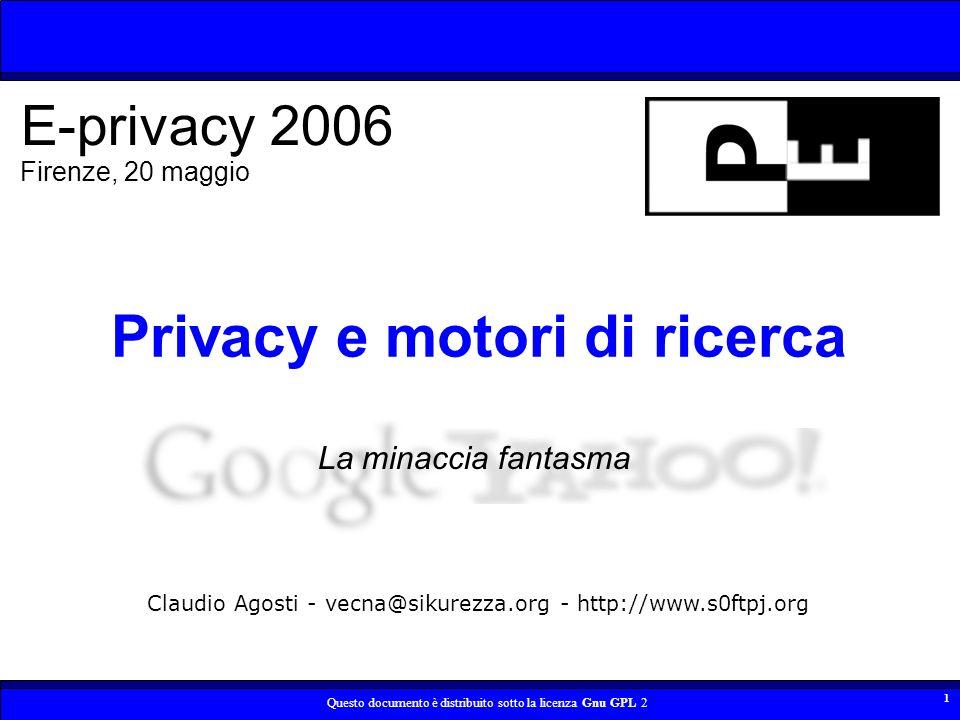 Questo documento è distribuito sotto la licenza Gnu GPL 2 1 Claudio Agosti - vecna@sikurezza.org - http://www.s0ftpj.org Privacy e motori di ricerca E