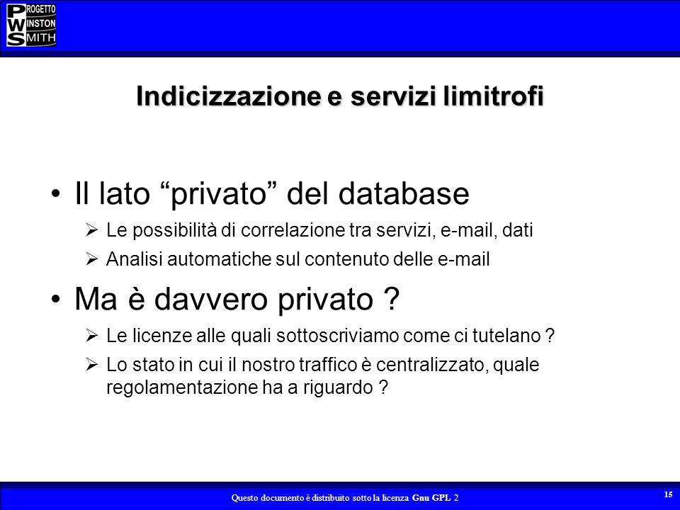 Questo documento è distribuito sotto la licenza Gnu GPL 2 15 Indicizzazione e servizi limitrofi Il lato privato del database Le possibilità di correla