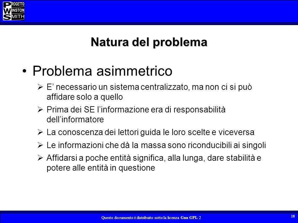 Questo documento è distribuito sotto la licenza Gnu GPL 2 18 Natura del problema Problema asimmetrico E necessario un sistema centralizzato, ma non ci