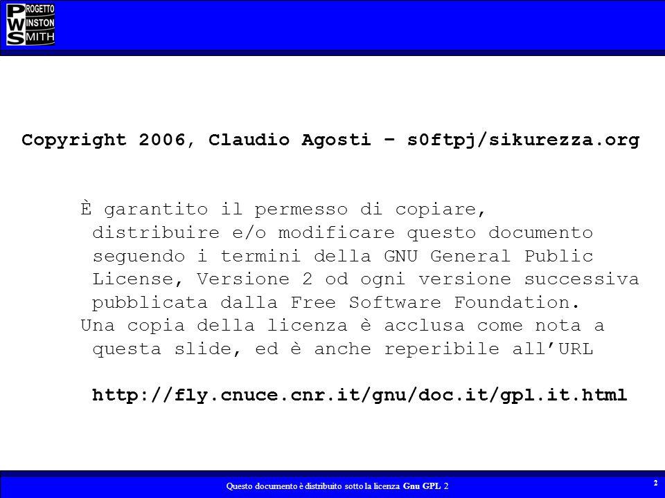 Questo documento è distribuito sotto la licenza Gnu GPL 2 2 Copyright 2006, Claudio Agosti – s0ftpj/sikurezza.org È garantito il permesso di copiare,