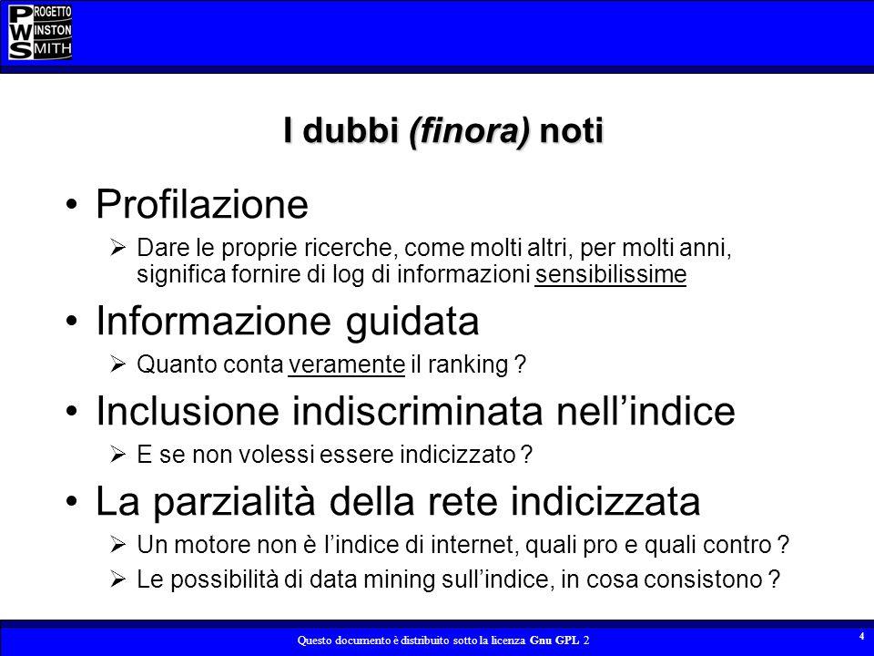 Questo documento è distribuito sotto la licenza Gnu GPL 2 4 I dubbi (finora) noti Profilazione Dare le proprie ricerche, come molti altri, per molti a