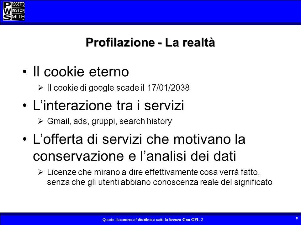 Questo documento è distribuito sotto la licenza Gnu GPL 2 8 Profilazione - La realtà Il cookie eterno Il cookie di google scade il 17/01/2038 Linteraz