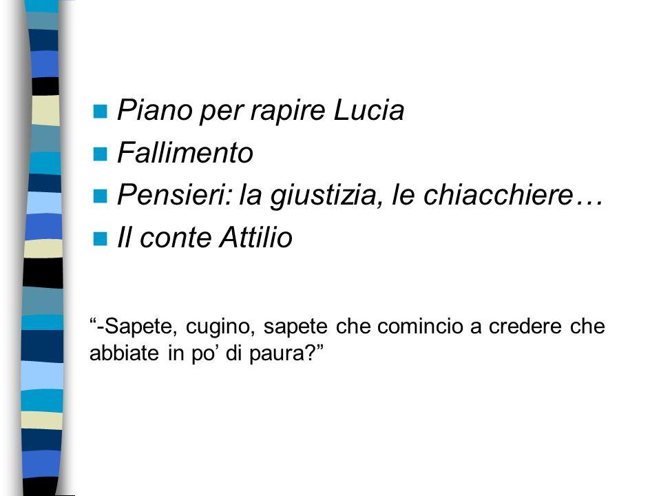 Piano per rapire Lucia Fallimento Pensieri: la giustizia, le chiacchiere… Il conte Attilio -Sapete, cugino, sapete che comincio a credere che abbiate